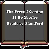 The Second Coming 11 Be Ye Also Ready