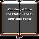 (Old Songs) Cross the Finish Line