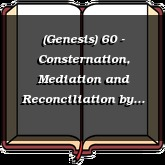 (Genesis) 60 - Consternation, Mediation and Reconciliation