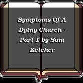 Symptoms Of A Dying Church - Part 1