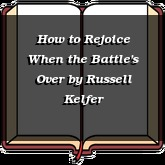 How to Rejoice When the Battle's Over