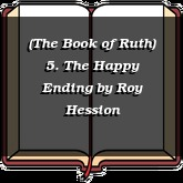 (The Book of Ruth) 5. The Happy Ending