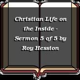 Christian Life on the Inside - Sermon 5 of 5