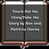 Touch Not the Glory/Take the Glory