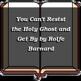 You Can't Resist the Holy Ghost and Get By