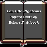 Can I Be Righteous Before God?