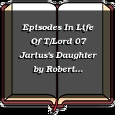 Episodes In Life Of T/Lord 07 Jarius's Daughter