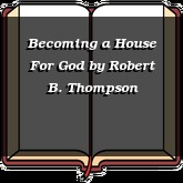 Becoming a House For God