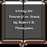 Living for Yourself or Jesus
