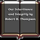Our Inheritance and Integrity