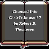 Changed Into Christ's Image #7