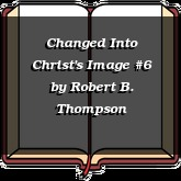 Changed Into Christ's Image #6