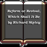 Reform or Revival, Which Shall It Be