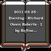 2011 03 25 - Evening - Richard Owen Roberts - 1