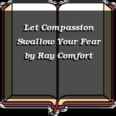 Let Compassion Swallow Your Fear