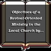 Objectives of a Revival-Oriented Ministry in the Local Church