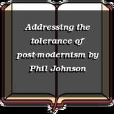 Addressing the tolerance of post-modernism