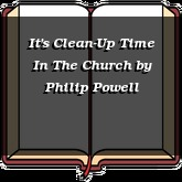 It's Clean-Up Time In The Church