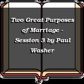 Two Great Purposes of Marriage - Session 3