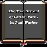The True Servant of Christ - Part 1