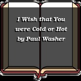 I Wish that You were Cold or Hot