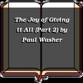 The Joy of Giving it All (Part 2)