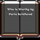 Who is Worthy