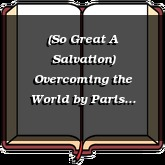 (So Great A Salvation) Overcoming the World