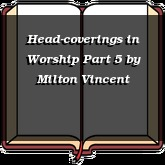 Head-coverings in Worship Part 5