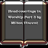 Head-coverings in Worship Part 3