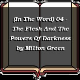 (In The Word) 04 - The Flesh And The Powers Of Darkness
