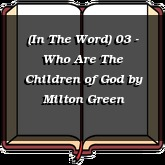 (In The Word) 03 - Who Are The Children of God