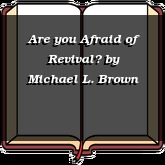 Are you Afraid of Revival?