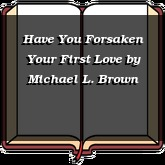 Have You Forsaken Your First Love
