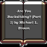 Are You Backsliding? (Part 1)