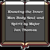 Knowing the Inner Man Body Soul and Spirit