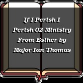 If I Perish I Perish-02 Ministry From Esther