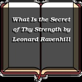 What Is the Secret of Thy Strength