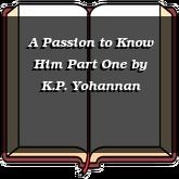 A Passion to Know Him Part One