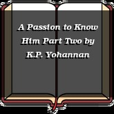 A Passion to Know Him Part Two