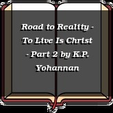 Road to Reality - To Live Is Christ - Part 2