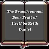 The Branch cannot Bear Fruit of Itself