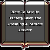 How To Live In Victory Over The Flesh