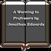 A Warning to Professors