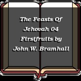 The Feasts Of Jehovah 04 Firstfruits
