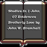 Studies In 1 John 07 Evidences Brotherly Love
