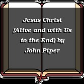 Jesus Christ (Alive and with Us to the End)
