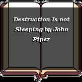Destruction Is not Sleeping