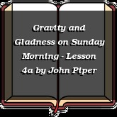 Gravity and Gladness on Sunday Morning - Lesson 4a