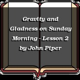 Gravity and Gladness on Sunday Morning - Lesson 2